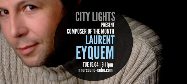 CITY LIGHTS Radioshow - Composer of the Month: Laurent Eyquem