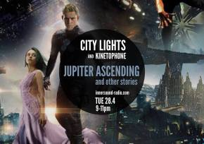 CITY LIGHTS Radioshow: JUPITER ASCENDING and Other Stories