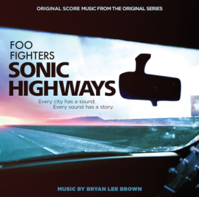 FOO FIGHTERS: SONIC HIGHWAYS - Original Score Music from the Original Series