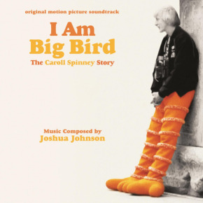 I AM BIG BIRD: THE CAROLL SPINNEY STORY – Original Motion Picture Soundtrack