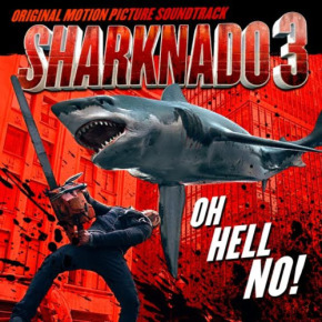 SHARKNADO 3: OH HELL NO! - Original Motion Picture Soundtrack
