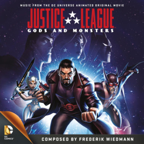 The JUSTICE LEAGUE: GODS AND MONSTERS - Music From The DC Universe Animated Original Movie