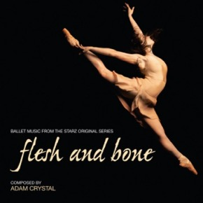 FLESH AND BONE - Ballet Music from the STARZ Series