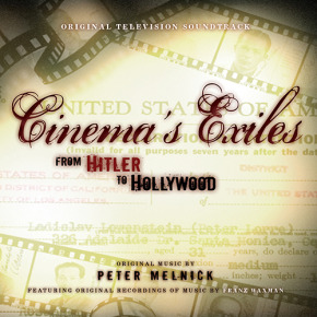 CINEMA'S EXILES: FROM HITLER TO HOLLYWOOD - Original Music by Peter Melnick