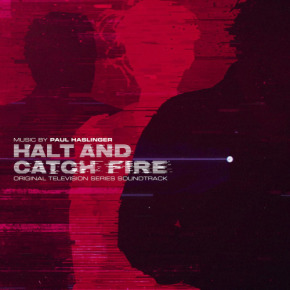HALT AND CATCH FIRE - Original Television Series Soundtrack