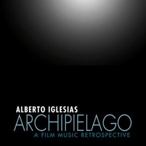 ARCHIPIELAGO: A FILM MUSIC RETROSPECTIVE - Music by Alberto Iglesias