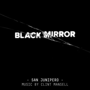 BLACK MIRROR: SAN JUNIPERO - Original Television Soundtrack
