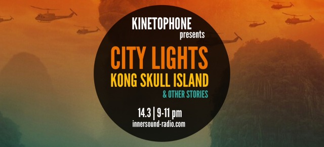 CITY LIGHTS FILM MUSIC RADIOSHOW: Kong Skull Island & Other Stories