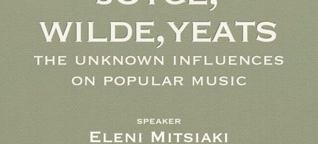 JOYCE, WILDE, YEATS: THE UNKNOWN INFLUENCES ON POPULAR MUSIC
